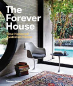The Forever House : Time-Honoured Australian-Homes - Cameron Bruhn