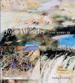 John Wolseley : Land Marks III - Sasha Grishin