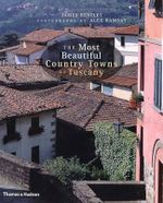 The Most Beautiful Country Towns of Tuscany : Most Beautiful Villages - James Bentley
