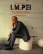 The Architecture of I.M. Pei : With an Illustrated Catalogue of the Buildings and Projects - Carter Wiseman