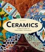 Ceramics : A World Guide to Traditional Techniques - Bryan Sentance