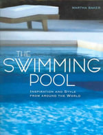 The Swimming Pool : Inspiration and Style from Around the World - Martha Baker