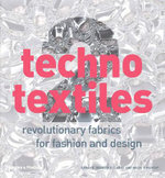 Techno Textiles : Revolutionary Fabrics for Fashion and Design No. 2 - Sarah E. Braddock Clarke