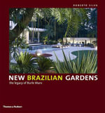 New Brazilian Gardens : The Legacy of Burle Marx - Roberto Silva