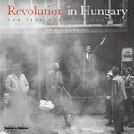 Revolution in Hungary : The 1956 Budapest Uprising - Erich Lessing