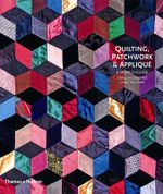 Quilting, Patchwork and Applique : A World Guide - Caroline Crabtree