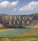 Yellow River : The Spirit & Strength of China - Aldo Pavan