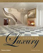 Living in Luxury : Inside the World's Most Glamorous Homes - Alexander V.G. Kraft