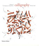Calligraphy : A Book of Contemporary Inspiration :  A Book of Contemporary Inspiration - Denise Lach