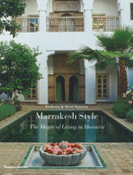 Marrakesh Style : The Magic of Living in Morocco - Barbara Stoeltie