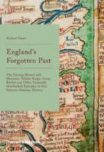 England's Forgotten Past : The Unsung Heroes and Heroines, Valiant Kings, Great Battles and Other Generally Overlooked Episodes in Our Nation's Glorious History - Richard Tames