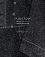 Savile Row : The Master Tailors of British Bespoke - James B. Sherwood