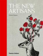 The New Artisans : Handmade Designs for Contemporary Living - Olivier Dupon