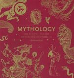 Mythology : The Complete Guide to Our Imagined Worlds - Christopher Dell