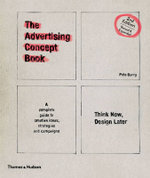 Advertising Concept Book : Think Now Design Later, 2nd Edition - Pete Barry