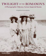 Twilight of the Romanovs : A Photographic Odyssey Across Imperial Russia - Philipp Blom