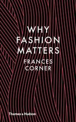 Why Fashion Matters - Frances Corner