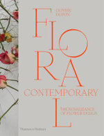 Floral Contemporary : The Renaissance of Flower Design - Olivier Dupon