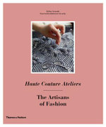 Haute Couture Ateliers : The Artisans of Fashion - Helene Farnault