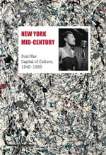New York Mid-Century : Post-War Capital of Culture, 19451965 - Annie Cohen-Salal