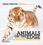 Animals on the Edge : Reporting from the Frontline of Extinction - Chris Weston