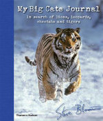 My Big Cats Journal : In Search of Lions, Leopards, Cheetahs and Tigers - Steve Bloom