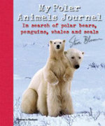 My Polar Animals Journal : In Search of Polar Bears, Penguins, Whales and Seals - Steve Bloom