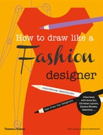 How to Draw Like a Fashion Designer : Inspirational Sketchbooks Tips from Top Designers - Celia Joicey