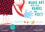 Make Art With Your Hands and Feet! : Draw Around Your Hands and Feet to Create Pictures - Jacky Bahbout