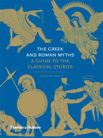 The Greek and Roman Myths : A Guide to the Classical Stories - Philip Matyszak