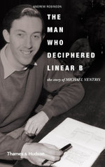 The Man Who Deciphered Linear B : The Story of Michael Ventris - Andrew Robinson