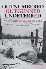 Outnumbered, Outgunned, Undeterred : Twenty Battles Against All Odds - Rob Johnson