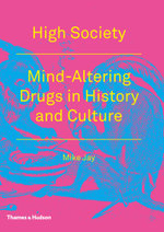 High Society : Mind-Altering Drugs in History and Culture - Mike Jay
