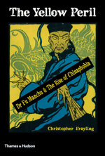 The Yellow Peril : Dr Fu Manchu & The Rise of Chinaphobia - Christopher Frayling