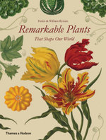Remarkable Plants That Shape Our World - Helen Bynum