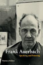 Frank Auerbach : Speaking and Painting - Catherine Lampert