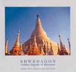 Shwedagon : Golden Pagoda of Myanmar - Elizabeth H. Moore