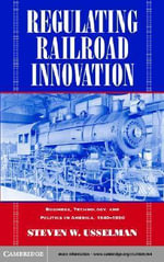 Regulating Railroad Innovation - Steven W. Usselman