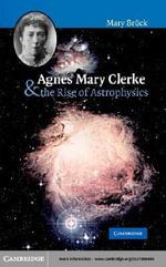 Agnes Mary Clerke and the Rise of Astrophysics - M. T. Br¸ck