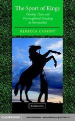 The Sport of Kings : Kinship, Class and Thoroughbred Breeding in Newmarket - Rebecca Cassidy