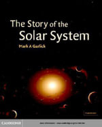 The Story of the Solar System - Mark A. Garlick