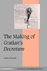 The Making of Gratian's <I>Decretum</I> - Anders Winroth