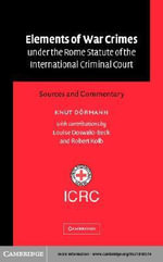 Elements of War Crimes Under the Rome Statute of the International Criminal Court : Sources and Commentary - Knut Doermann