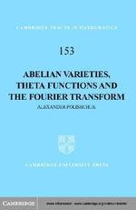 Abelian Varieties, Theta Functions and the Fourier Transform - Alexander Polishchuk