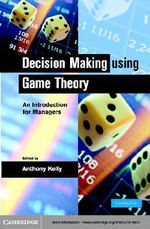 Decision Making Using Game Theory : An Introduction for Managers - Anthony Kelly