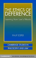 The Ethics of Deference : Learning from Law's Morals - Philip Soper