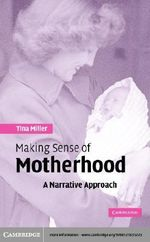 Making Sense of Motherhood : A Narrative Approach - Tina Miller