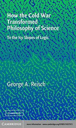 How the Cold War Transformed Philosophy of Science - George Reisch