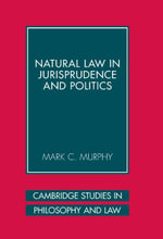 Natural Law in Jurisprudence and Politics - Mark C. Murphy
