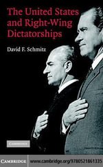 The United States and Right-Wing Dictatorships - David F. Schmitz